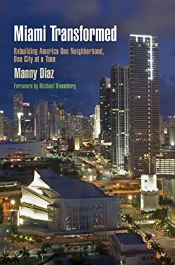 Miami Transformed: Rebuilding America One Neighborhood, One City at a Time 9780812244649