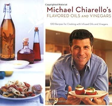 Michael Chiarello's Flavored Oils and Vinegars 9780811855365
