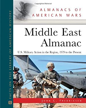 Middle East Almanac: U.S. Military Action in the Region, 1979 to the Present 9780816080946