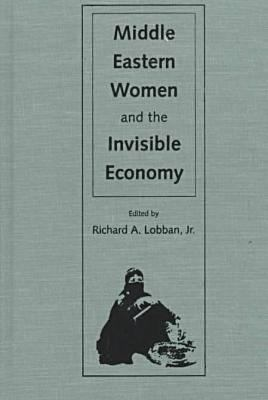 Middle Eastern Women and the Invisible Economy 9780813015774