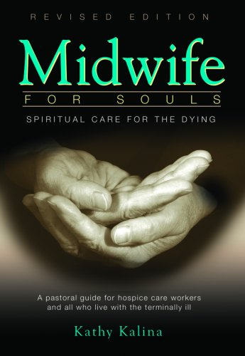 Midwife for Souls: Spiritual Care for the Dying: A Pastoral Guide for Hospice Care Workers and All Who Live with the Terminally Ill 9780819848567