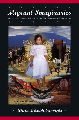 Migrant Imaginaries: Latino Cultural Politics in the U.S.-Mexico Borderlands 9780814716489