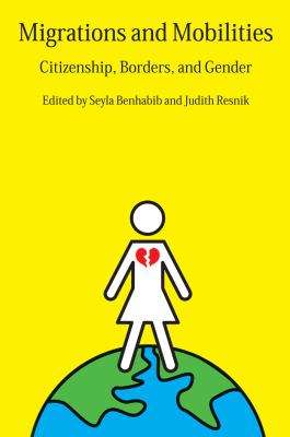 Migrations and Mobilities: Citizenship, Borders, and Gender 9780814775998