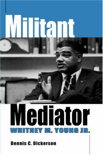 Militant Mediator: Whitney M. Young Jr. 9780813190815