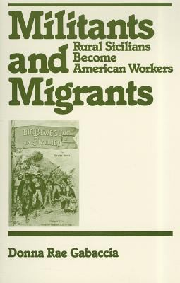 Militants and Migrants: Rural Sicilians Become American Workers 9780813513560