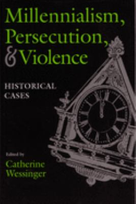 Millennialism, Persecution, and Violence: Historical Cases 9780815605997