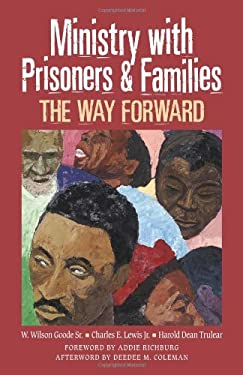 Ministry with Prisoners & Families: The Way Forward - Lewis Jr, Charles E. / Goode Sr, W. Wilson / Trulear, Harold Dean