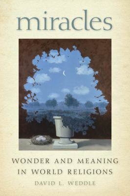 Miracles: Wonder and Meaning in World Religions 9780814794166