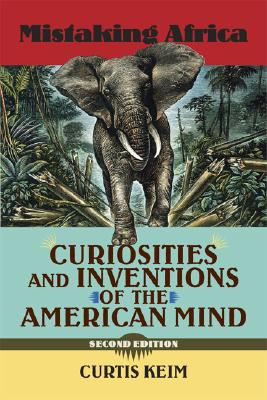 Mistaking Africa: Curiosities and Inventions of the American Mind 9780813343860