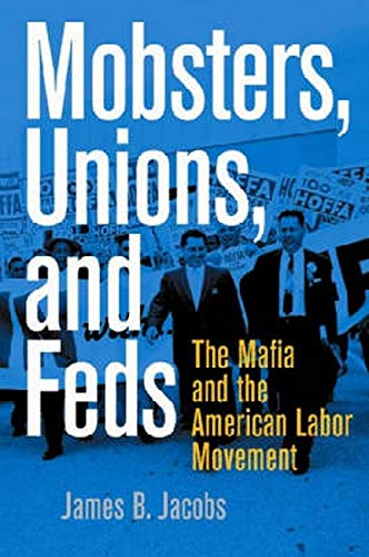 Mobsters, Unions, and Feds: The Mafia and the American Labor Movement 9780814742730