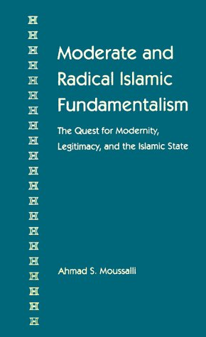 Moderate and Radical Islamic Fundamentalism: The Quest for Modernity, Legitimacy, and the Islamic State 9780813016580