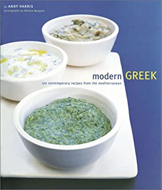 Modern Greek: 170 Contemporary Recipes from the Mediterranean 9780811834803