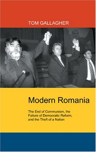 Modern Romania: The End of Communism, the Failure of Democratic Reform, and the Theft of a Nation 9780814731727