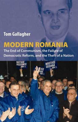 Modern Romania: The End of Communism, the Failure of Democratic Reform, and the Theft of a Nation 9780814732014