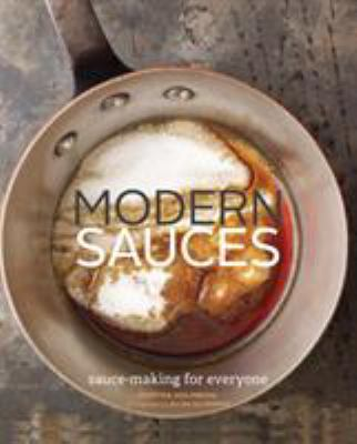 Modern Sauces: Sauce-Making for Everyone 9780811878388