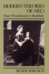Modern Theories of Art, 1: From Winckelmann to Baudelaire
