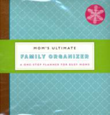 Mom's Ultimate Family Organizer: A One-Stop Planner for Busy Moms [With Sticky Notes and Special Sections, Important Papers and Perforated Notes and C 9780811862738