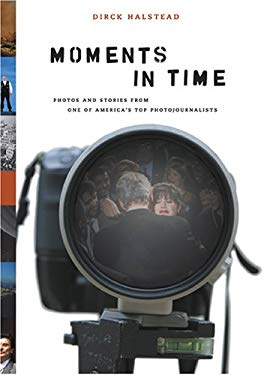Moments in Time: Photos and Stories from One of America's Top Photojournalists 9780810954410