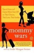 Mommy Wars: Stay-At-Home and Career Moms Face Off on Their Choices, Their Lives, Their Families 9780812974485
