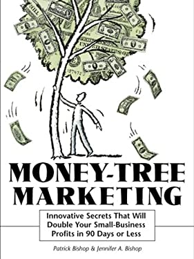 Money-Tree Marketing: Innovative Secrets That Will Double Your Small-Business Profits in 90 Days or Less 9780814470558
