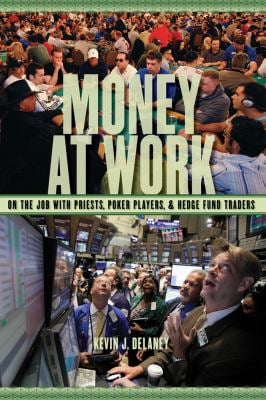 Money at Work: On the Job with Priests, Poker Players, and Hedge Fund Traders 9780814720806