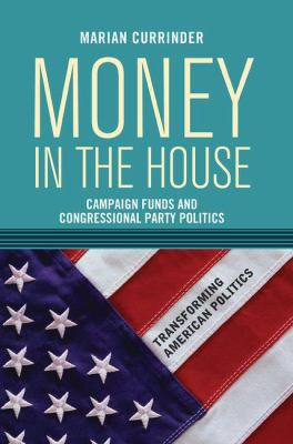 Money in the House: Campaign Funds and Congressional Party Politics 9780813343792