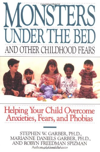 Monsters Under the Bed and Other Childhood Fears: Helping Your Child Overcome Anxieties, Fears, and Phobias 9780812992229