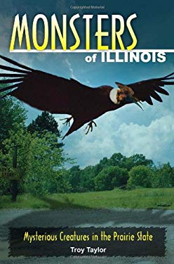 Monsters of Illinois: Mysterious Creatures in the Prairie State 9780811736404
