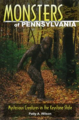 Monsters of Pennsylvania: Mysterious Creatures in the Keystone State 9780811736251