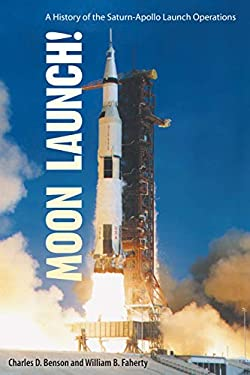 Moon Launch!: A History of the Saturn-Apollo Launch Operations 9780813020945