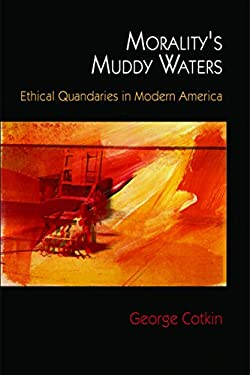 Morality's Muddy Waters: Ethical Quandaries in Modern America 9780812242270
