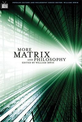 More Matrix and Philosophy: Revolutions and Reloaded Decoded 9780812695724