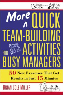 More Quick Team-Building Activities for Busy Managers: 50 New Exercises That Get Results in Just 15 Minutes 9780814473788