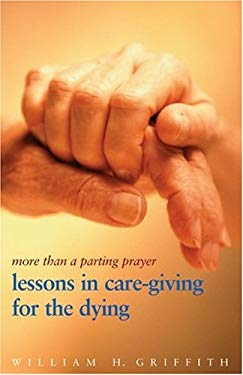 More Than a Parting Prayer: Lessons in Care-Giving for the Dying 9780817014803