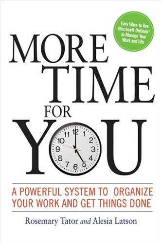 More Time for You: A Powerful System to Organize Your Work and Get Things Done 9780814416471