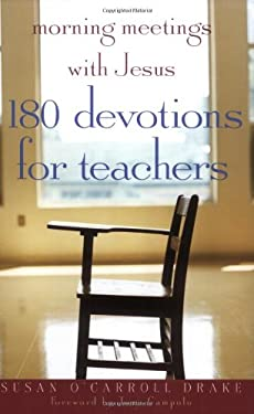Morning Meetings with Jesus: 180 Devotions for Teachers 9780817015268