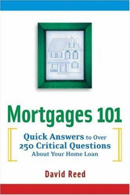 Mortgages 101: Quick Answers to Over 250 Critical Questions about Your Home Loan 9780814472453