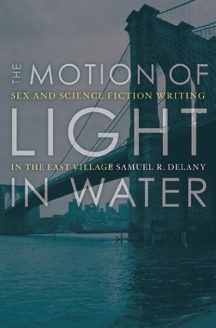 The Motion of Light in Water: Sex and Science Fiction Writing in the East Village 9780816645244