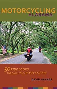 Motorcycling Alabama: 50 Ride Loops Through the Heart of Dixie 9780817355289