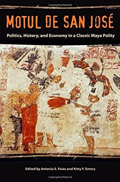 Motul de San Jose: Politics, History, and Economy in a Maya Polity 9780813041902