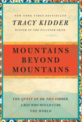 Mountains Beyond Mountains: The Quest of Dr. Paul Farmer, a Man Who Would Cure the World 9780812980554