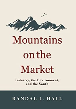 Mountains on the Market: Industry, the Environment, and the South 9780813136240