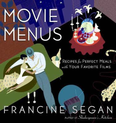 Movie Menus: Recipes for Perfect Meals with Your Favorite Films 9780812969924