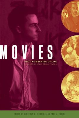 Movies and the Meaning of Life: Philosophers Take on Hollywood 9780812695755