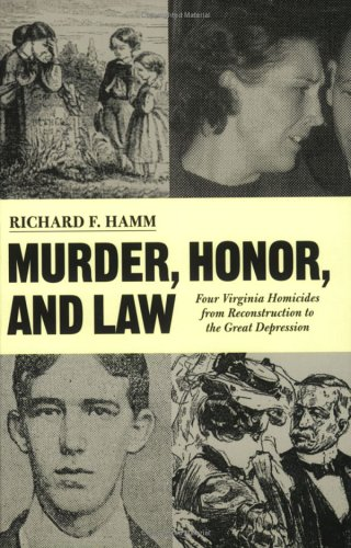 Murder, Honor, and Law: 4 Virginia Homicides from Reconstruction to the Great Depression 9780813922089