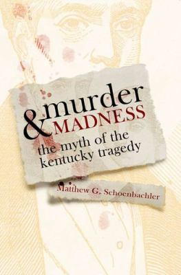 Murder & Madness: The Myth of the Kentucky Tragedy 9780813125664