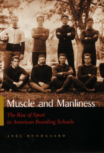 Muscle and Manliness: The Rise of Sport in American Boarding Schools 9780815630821