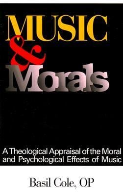 Music and Morals: A Theological Appraisal of the Moral and Psychological Effects of Music 9780818906602