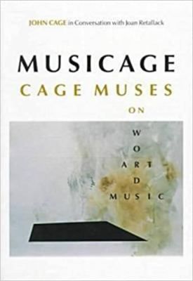 Musicage Musicage Musicage Musicage Musicage: Cage Muses on Words * Art * Music Cage Muses on Words * Art * Music Cage Muses on Words * Art * Music Ca 9780819563118
