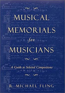 Musical Memorials for Musicians: A Guide to Selected Compositions 9780810840133
